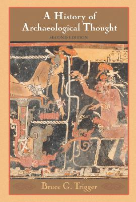 A History of Archaeological Thought By Trigger, Bruce G.